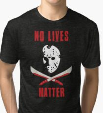 No Lives Matter Tri-blend T-Shirt