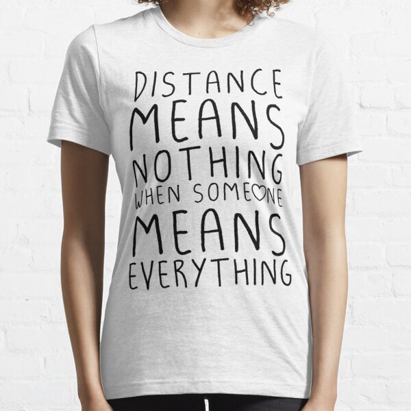 Distance means nothing Essential T-Shirt