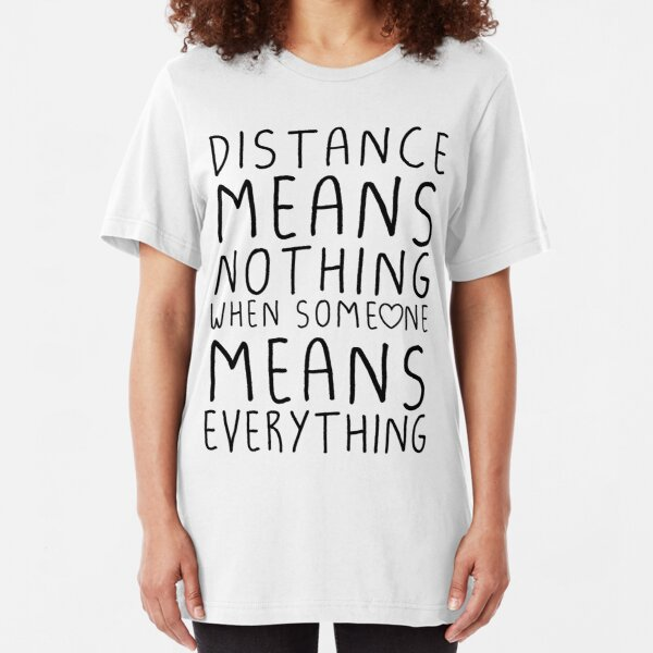 Distance means nothing Slim Fit T-Shirt