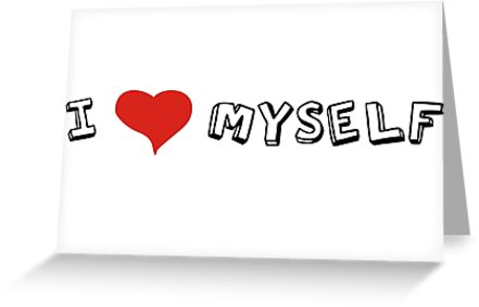 I love myself self love quotes sarcastic funny cool greeting cards i love myself self love quotes sarcastic funny cool by wordworld m4hsunfo
