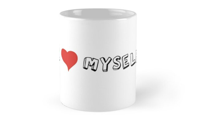 I Love Myself Self Love Quotes Sarcastic Funny Cool Mugs By