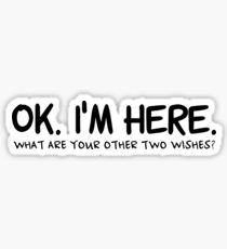 I Am Here Three Wishes Aladdin Genie In a Bottle Funny Sarcastic Quotes Sticker