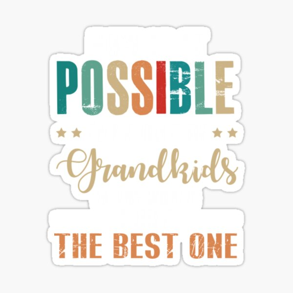 How Is It Possible That Out Of Grandkids Sticker