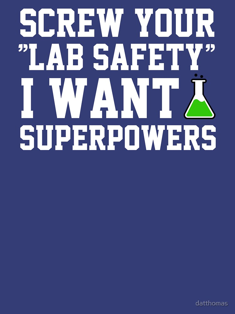 TShirtGifter presents: Screw your lab safety, I want super powers | Unisex T-Shirt