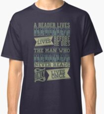 A Reader Lives a Thousand Lives Before He Dies Classic T-Shirt