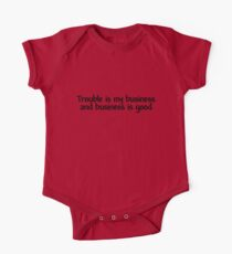 Trouble is my business and business is good One Piece - Short Sleeve