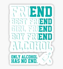 friend. Best friend. Boy friend. Girl friend. Alcohol. Only alcohol has no end. Sticker