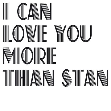 Love you more than Stan by onething