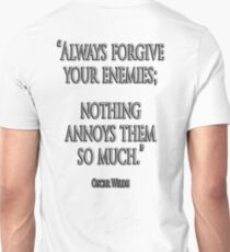 "FORGIVE, ENEMY, ""Always forgive your enemies; nothing annoys them so much."" Oscar Wilde T-Shirt"