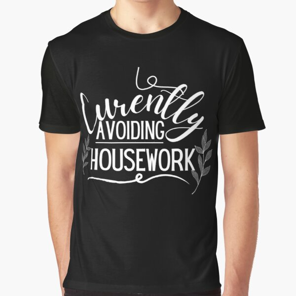 Copy of Currently Avoiding Housework Funny Mom Vintage Saying Gift Graphic T-Shirt
