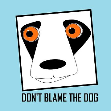DON'T BLAME THE DOG by jgevans