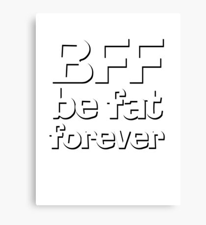 BFF - Be fat forever Canvas Print