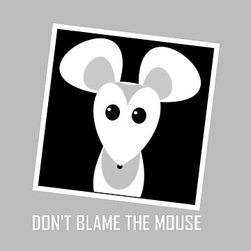 DON'T BLAME THE MOUSE by jgevans