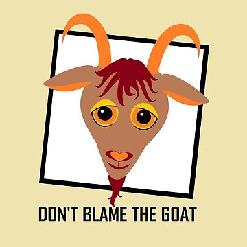 DON'T BLAME THE GOAT by jgevans