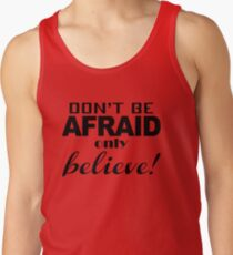 Don't be afraid only believe! Tank Top