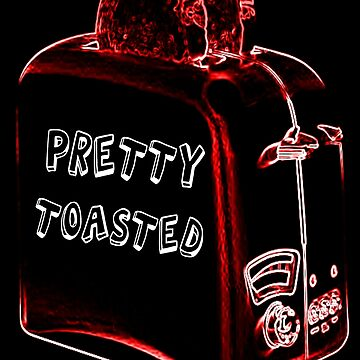 PRETTY TOASTED by Ghelly