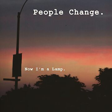 People Change, Now I'm A Lamp by ThatGuyScout