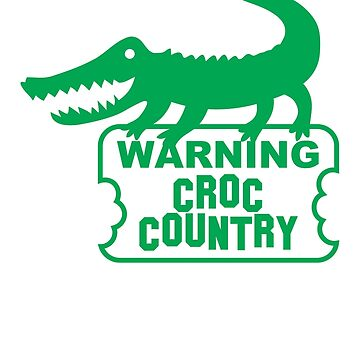 WARNING! Croc Country! with green corocdile! by jazzydevil