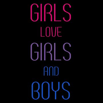 Girls Love Girls and Boys by piearty