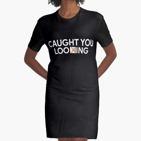 Caught you looking Graphic T-Shirt Dress