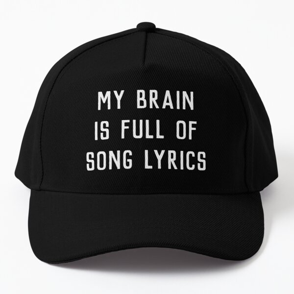 My Brain Is Full Of Song Lyrics  Baseball Cap