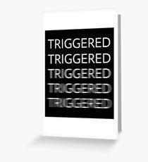 TRIGGERED Greeting Card