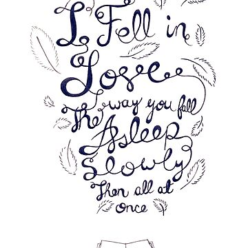 I fell in love the way you fall asleep: slowly, then all at once by karifree