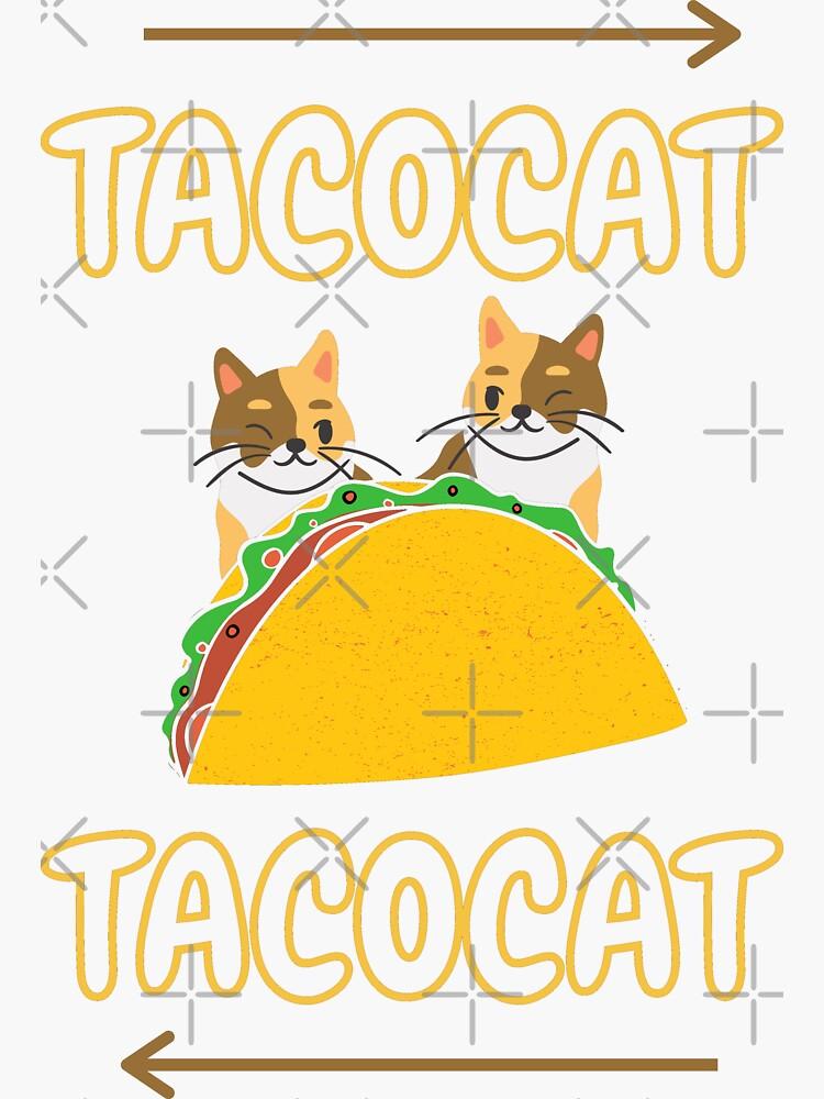 TacoCat - Cat Taco, spelled backwards by MR-Designs1