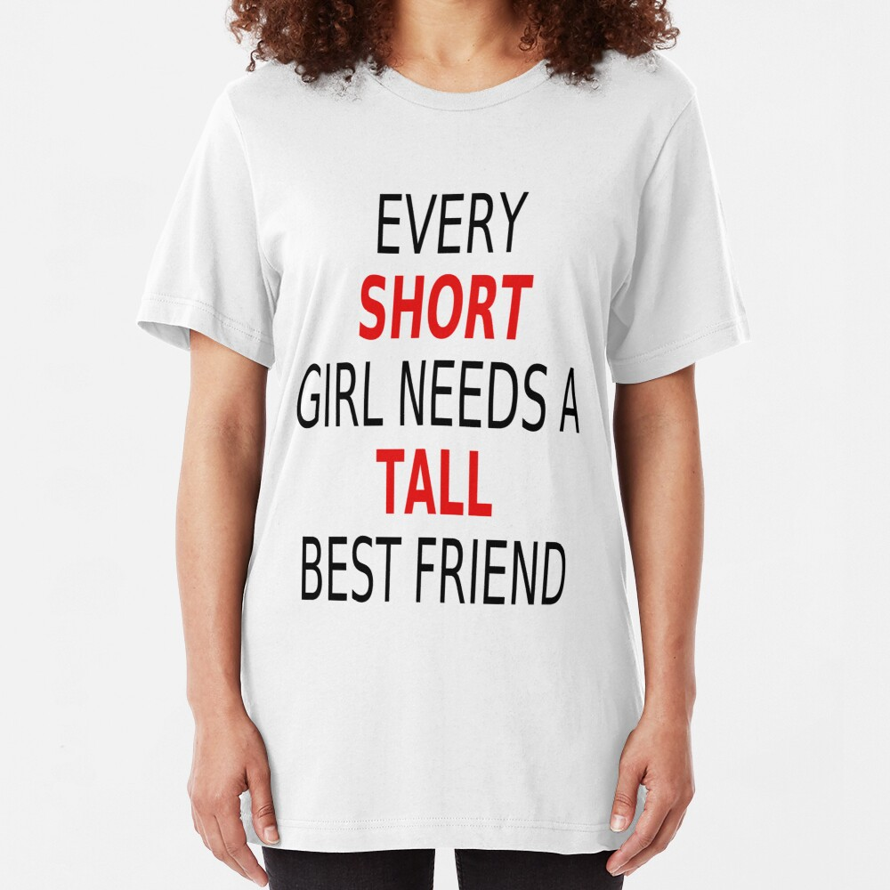 Every Short Girl Needs A Tall Best Friend Slim Fit T-Shirt