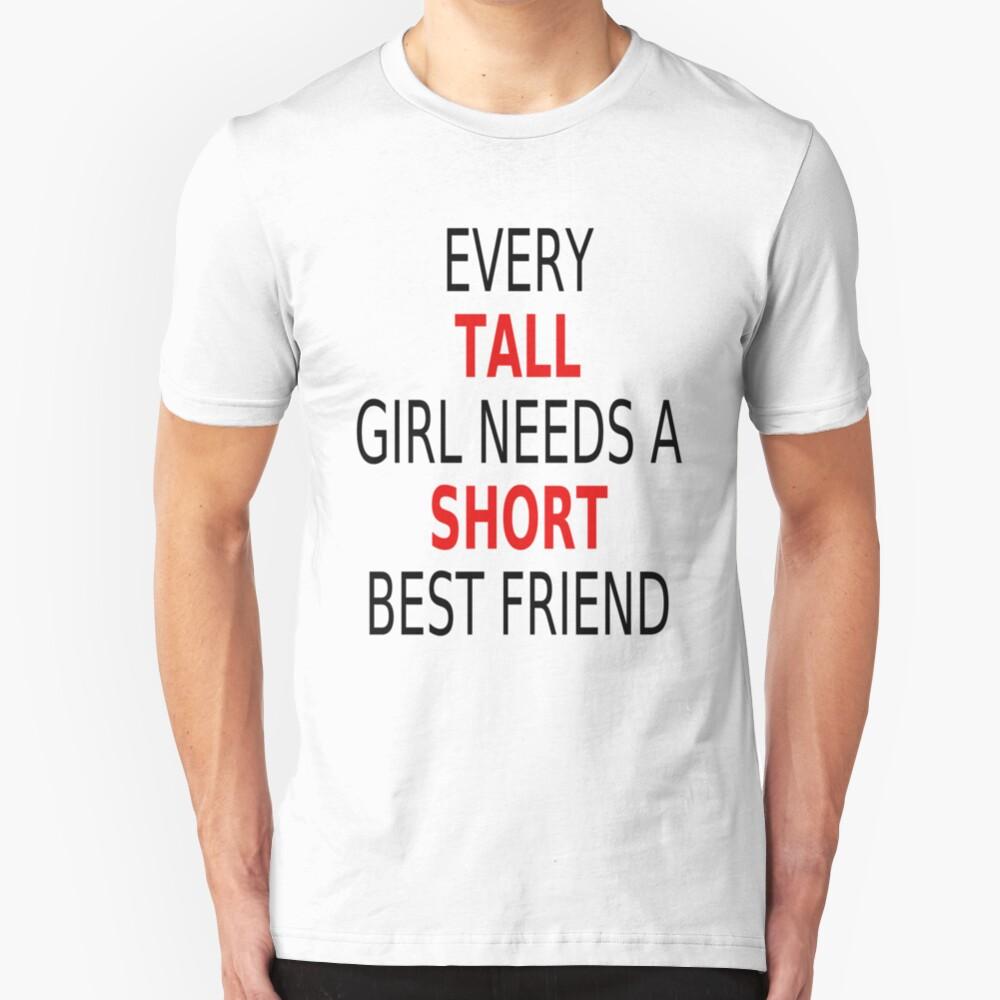 Every Tall Girl Needs A Short Best Friend Slim Fit T-Shirt