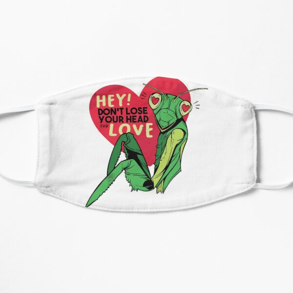 HEY! Don't lose your head for love | Praying Mantis Flat Mask