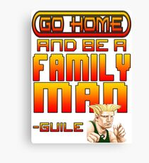 Guile Win Quote - Go Home And Be A Family Man Canvas Print