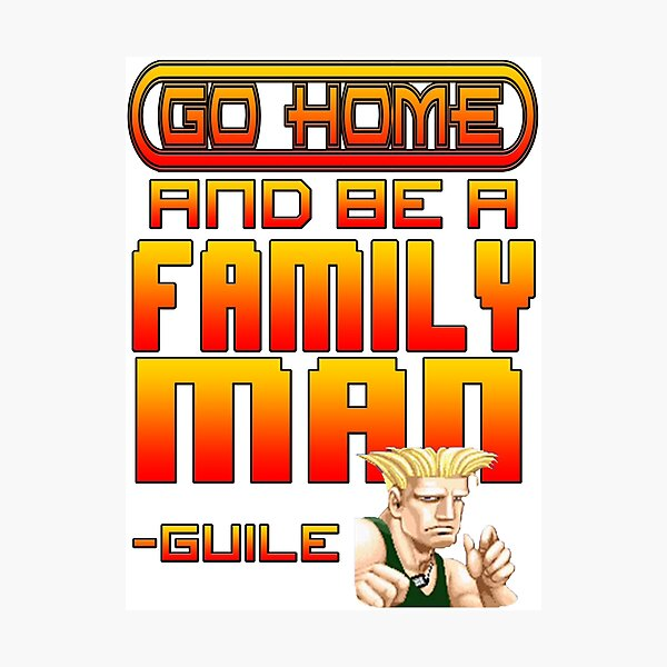 Guile Win Quote - Go Home And Be A Family Man Photographic Print