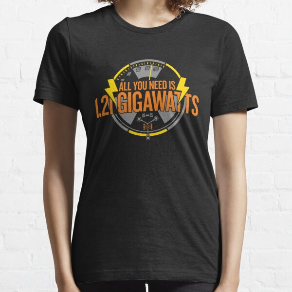 All You Need Is 1.21 Gigawatts Essential T-Shirt