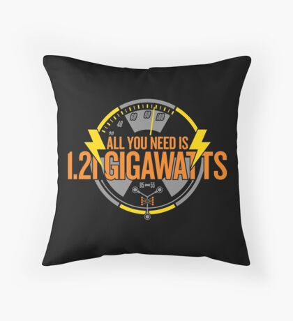 All You Need Is 1.21 Gigawatts Throw Pillow