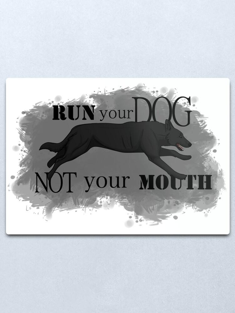 Alternate view of Run Your Dog, Not Your Mouth German Shepherd black Metal Print