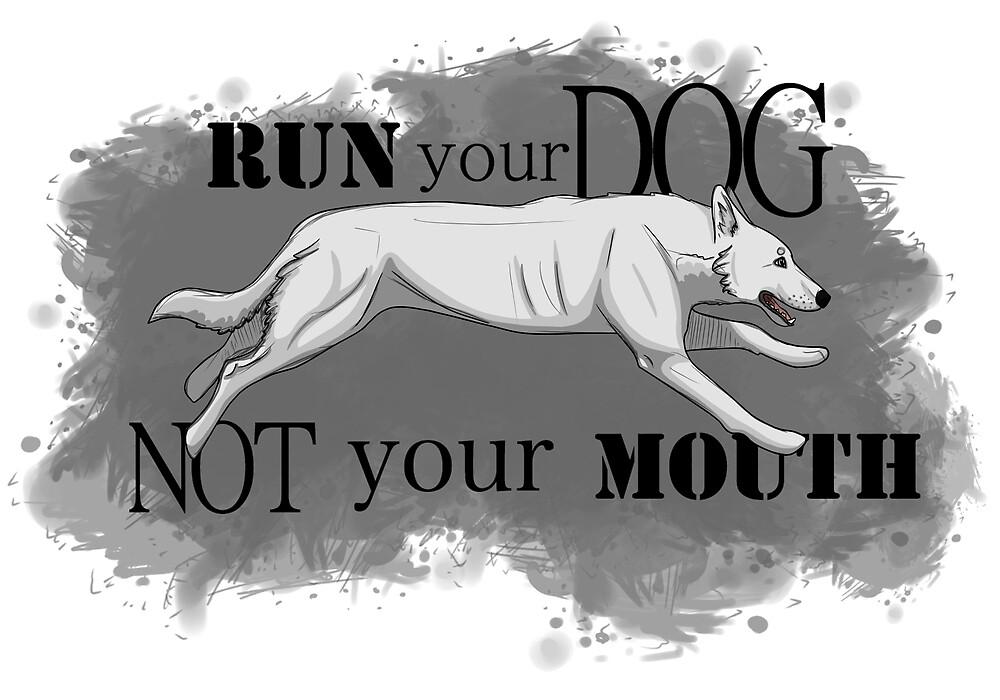 Run Your Dog, Not Your Mouth German Shepherd white by Rhett J.