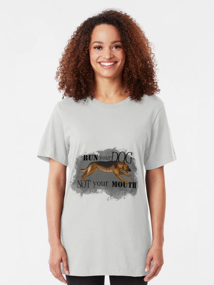 Alternate view of Run Your Dog, Not Your Mouth German Shepherd Slim Fit T-Shirt