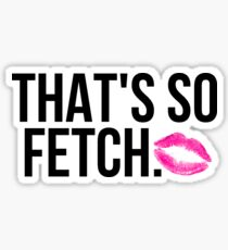 That's SO Fetch Sticker