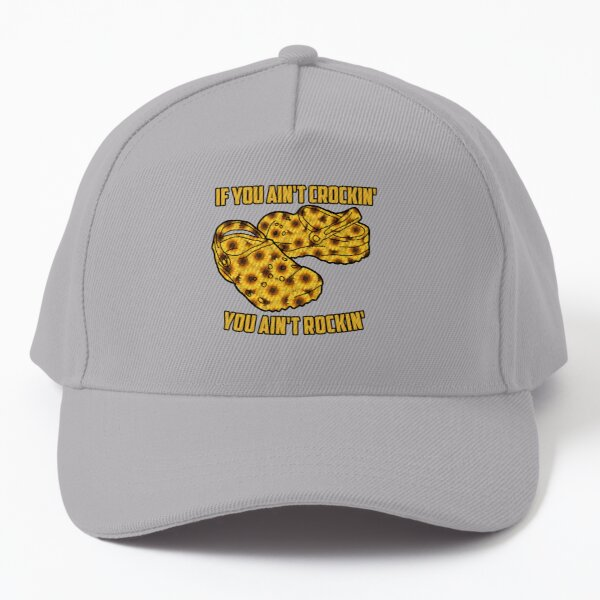 Sunflowers Crocks If You Aint Crockin You Aint Rockin Baseball Cap