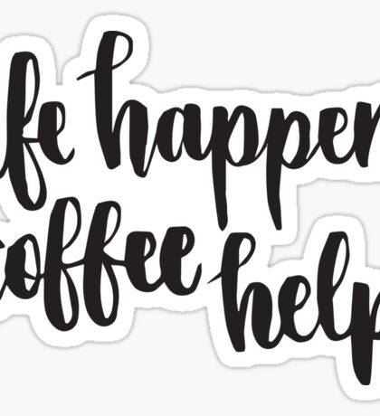 Life Happens Coffee Helps Sticker