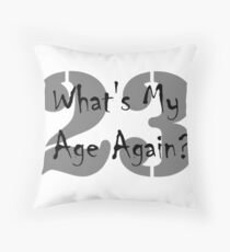 Whats my age again Throw Pillow