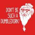 Don't be such a Dumbledork! by Blair Campbell