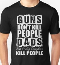 Dad With Daughters Kills People Guns Dont Kills T-Shirt