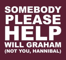 SOMEBODY PLEASE HELP WILL GRAHAM | Unisex T-Shirt