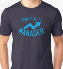 Promote me to manager! T-Shirt