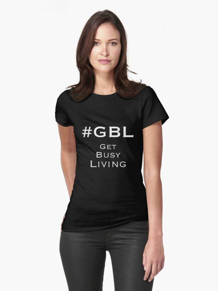 #GBL Get Busy Living Womens T-Shirt Front