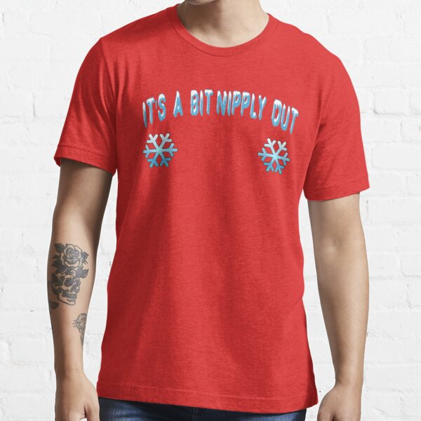 Its A Bit Nipply Out - Christmas Vacation Essential T-Shirt