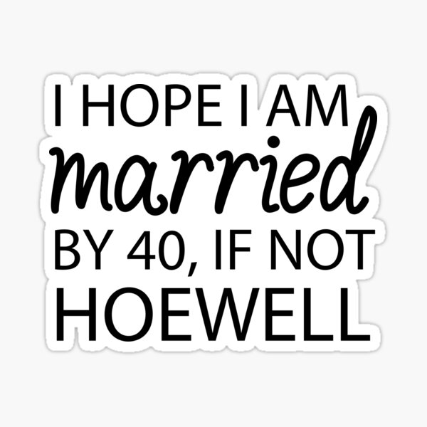 for women, i hope i am married by 40 if not hoewell, funny, humor, funny quotes Sticker