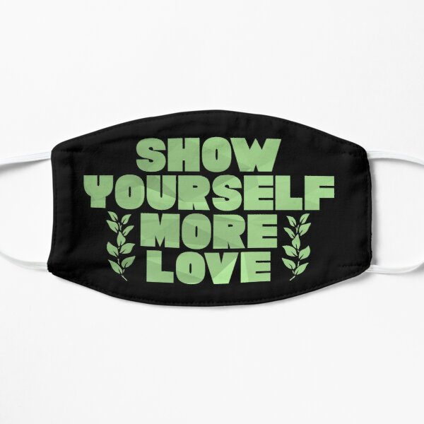 show yourself more love Flat Mask